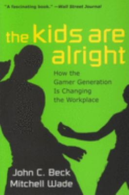 The Kids Are Alright: How the Gamer Generation Is Changing the Workplace 9781422104354
