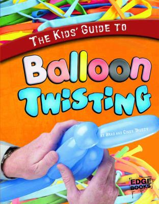 The Kids' Guide to Balloon Twisting 9781429654449