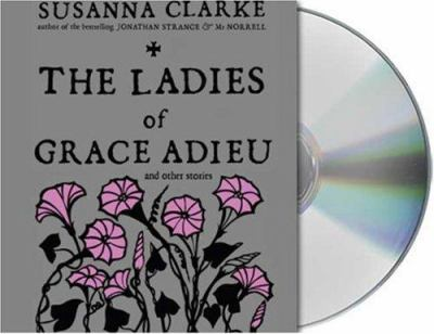 The Ladies of Grace Adieu and Other Stories 9781427200785