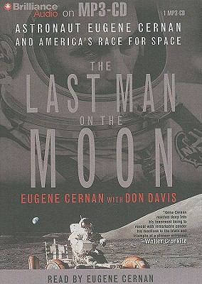 The Last Man on the Moon: Astronaut Eugene Cernan and America's Race for Space 9781423386469