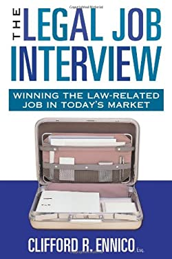 The Legal Job Interview: Winning the Law-Related Job in Today's Market 9781427797964