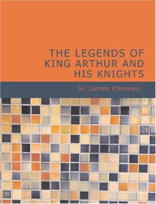 The Legends of King Arthur and His Knights 9781426464713