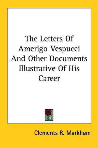The Letters of Amerigo Vespucci and Other Documents Illustrative of His Career 9781428647237