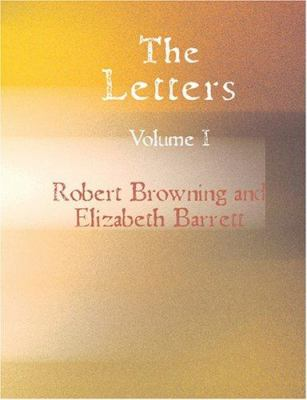 The Letters of Robert Browning and Elizabeth Barrett Volume 1 9781426492808