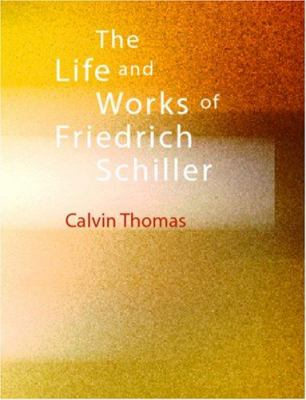 The Life and Works of Friedrich Schiller 9781426435430