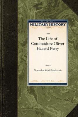 The Life of Commodore Oliver Hazard Perry 9781429021463