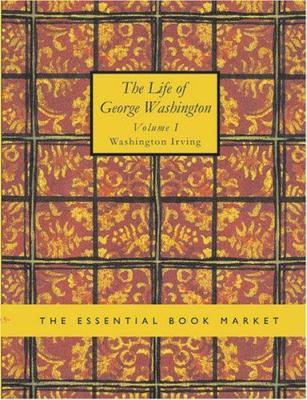 The Life of George Washington Volume 1 9781426423901