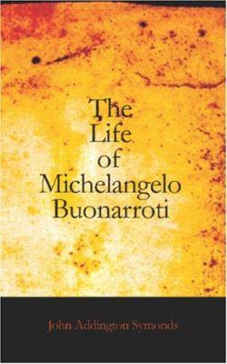 The Life of Michelangelo Buonarroti 9781426448225