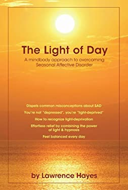 The Light of Day: A Mindbody Approach to Overcoming Seasonal Affective Disorder 9781425150396