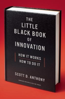 The Little Black Book of Innovation: How It Works, How to Do It 9781422171721