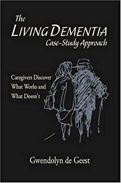 The Living Dementia Case-Study Approach: Caregivers Discover What Works and What Doesn't