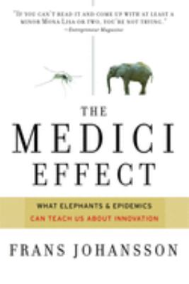 The Medici Effect: What Elephants and Epidemics Can Teach Us about Innovation 9781422102824