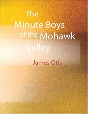 The Minute Boys of the Mohawk Valley 9781426439896