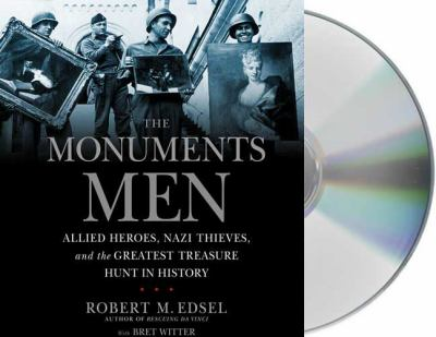 The Monuments Men: Allied Heroes, Nazi Thieves, and the Greatest Treasure Hunt in History 9781427206916