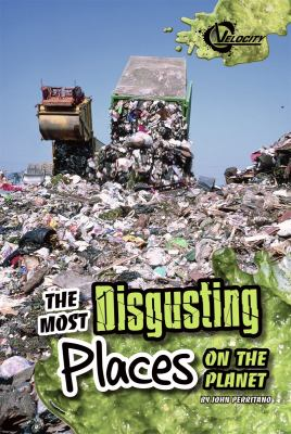 The Most Disgusting Places on the Planet 9781429675338