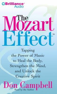 The Mozart Effect: Tapping the Power of Music to Heal the Body, Strengthen the Mind, and Unlock the Creative Spirit 9781423371670