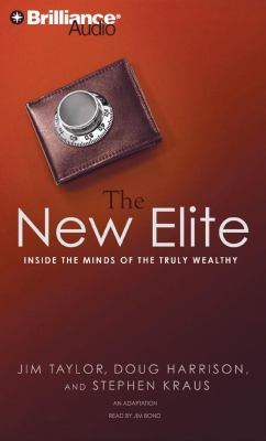 The New Elite: Inside the Minds of the Truly Wealthy 9781423364351
