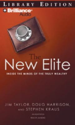 The New Elite: Inside the Minds of the Truly Wealthy 9781423364368