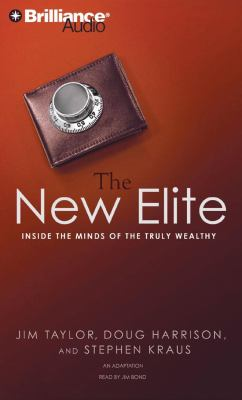 The New Elite: Inside the Minds of the Truly Wealthy 9781423364375