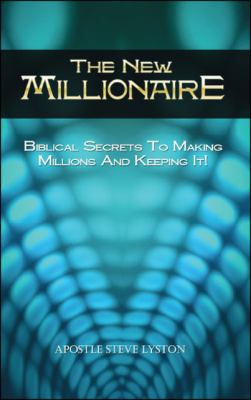 The New Millionaire: Biblical Secrets to Making Millions and Keeping It! 9781425184148
