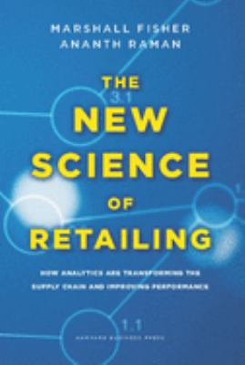 The New Science of Retailing: How Analytics Are Transforming the Supply Chain and Improving Performance 9781422110577