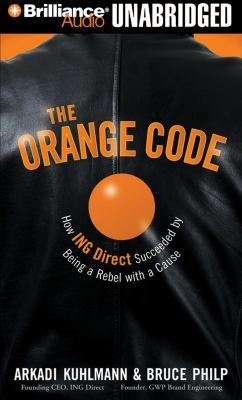 The Orange Code: How ING Direct Succeeded by Being a Rebel with a Cause 9781423373537