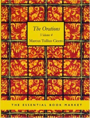 The Orations of Marcus Tullius Cicero Volume 4 9781426446443