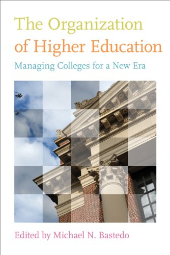 The Organization of Higher Education: Managing Colleges for a New Era 9781421404486