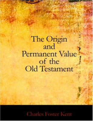 The Origin and Permanent Value of the Old Testament 9781426431272