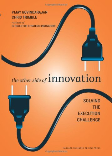 The Other Side of Innovation: Solving the Execution Challenge 9781422166963