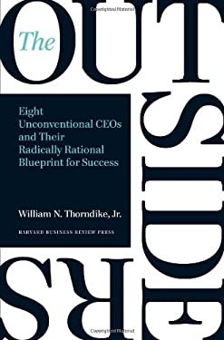 Outsiders : Eight Unconventional CEOs and Their Radically Rational Blueprint for Success