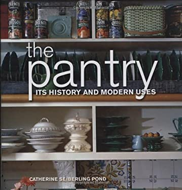 The Pantry: Its History and Modern Uses 9781423600046