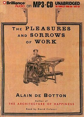 The Pleasures and Sorrows of Work 9781423392910