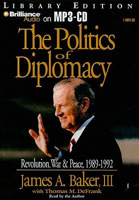 The Politics of Diplomacy: Revolution, War & Peace, 1989-1992 9781423391357