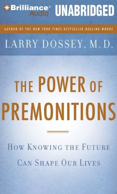 The Power of Premonitions: How Knowing the Future Can Shape Our Lives 9781423392972