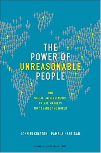 The Power of Unreasonable People: How Social Entrepreneurs Create Markets That Change the World 9781422104064
