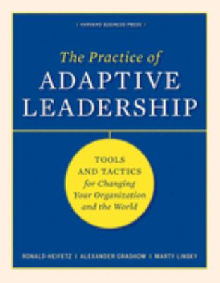 The Practice of Adaptive Leadership: Tools and Tactics for Changing Your Organization and the World 9781422105764