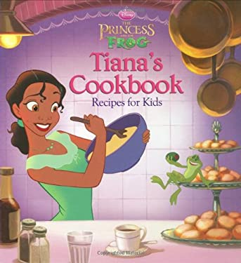 The Princess and the Frog: Tiana's Cookbook: Recipes for Kids 9781423125402