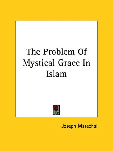 The Problem of Mystical Grace in Islam 9781425464585
