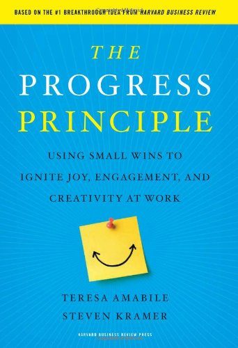 The Progress Principle: Using Small Wins to Ignite Joy, Engagement, and Creativity at Work 9781422198575