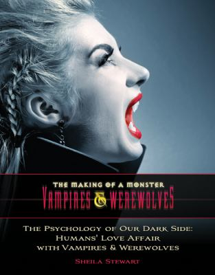 The Psychology of Our Dark Side: Humans' Love Affair with Vampires & Werewolves 9781422218075