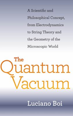 The Quantum Vacuum: A Scientific and Philosophical Concept, from Electrodynamics to String Theory and the Geometry of the Microscopic Worl