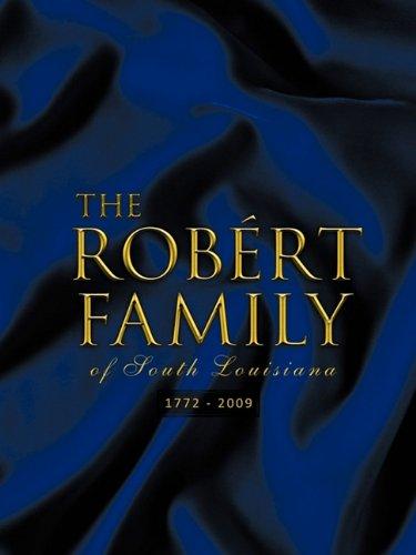 The Rob Rt Family of South Louisiana: 1772 - 2009 9781426972850