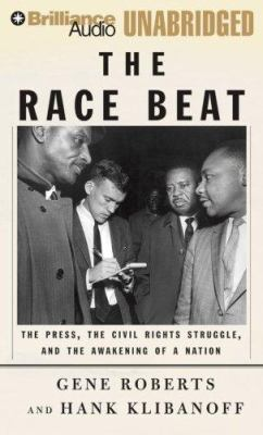 The Race Beat: The Press, the Civil Rights Struggle, and the Awakening of a Nation 9781423351382