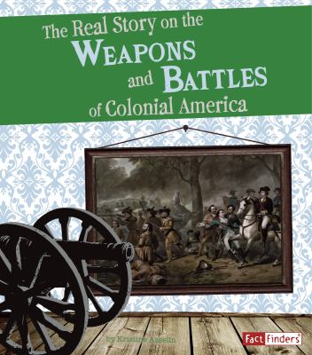 The Real Story on the Weapons and Battles of Colonial America 9781429664912