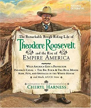 The Remarkable Rough-Riding Life of Theodore Roosevelt and the Rise of Empire America 9781426300080