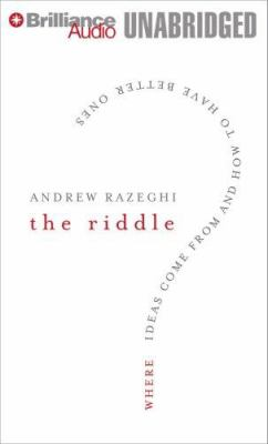 The Riddle: Where Ideas Come from and How to Have Better Ones 9781423359890