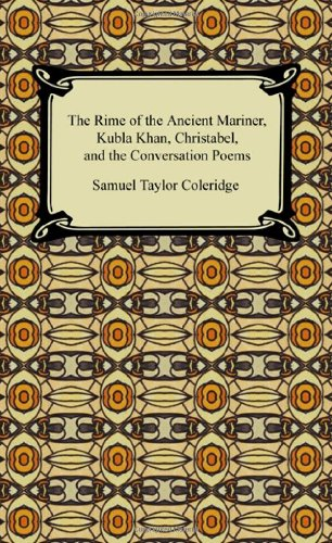 The Rime of the Ancient Mariner, Kubla Khan, Christabel, and the Conversation Poems 9781420931969
