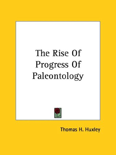 The Rise of Progress of Paleontology 9781425369507
