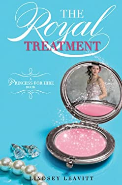 The Royal Treatment (a Princess for Hire Book) 9781423123002